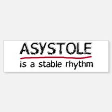 Asystole is a Stable Rhythm Bumper Bumper Bumper Sticker