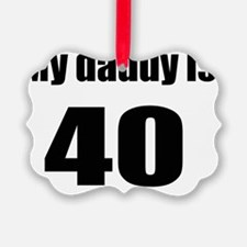 daddy is 40 Ornament
