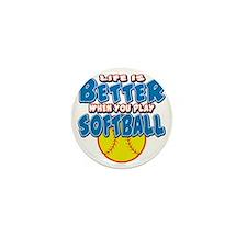 LIFE IS BETTER softball Mini Button
