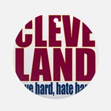 ART Cleveland love hard hate hard b Round Ornament
