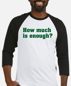 How much is enough? Baseball Jersey