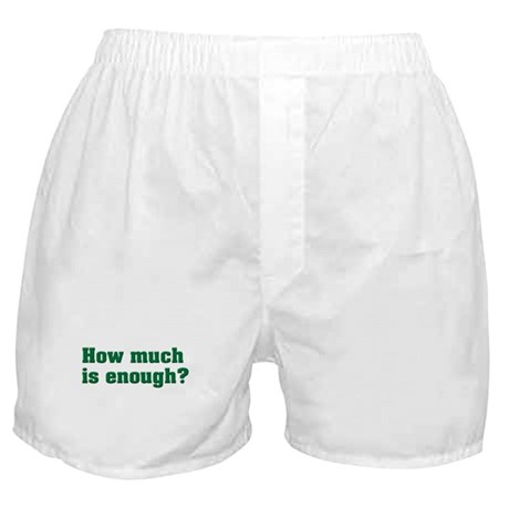 How much is enough? Boxer Shorts