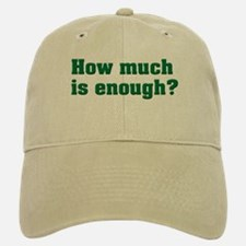 How much is enough? Baseball Baseball Cap