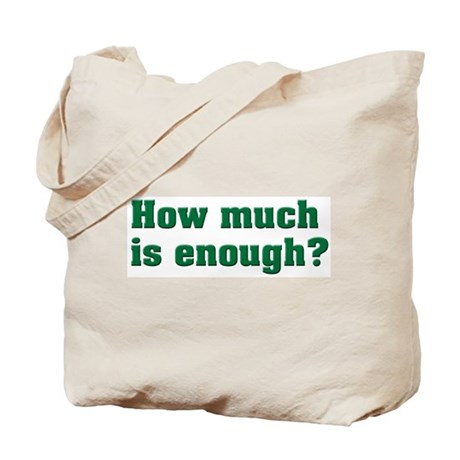 How much is enough? Tote Bag