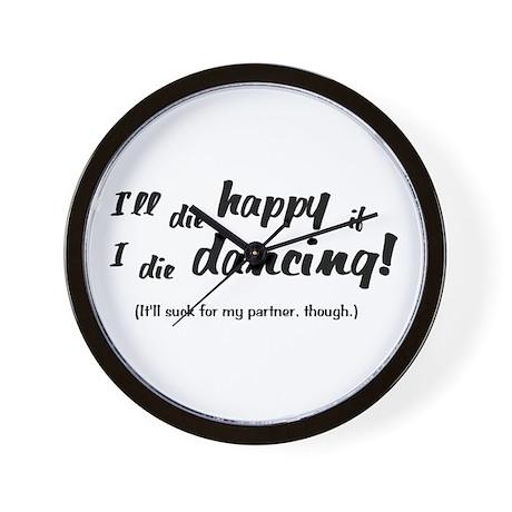 I'll Die Happy if I Die Dancing Wall Clock