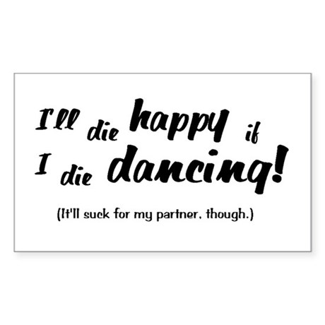 I'll Die Happy if I Die Dancing Sticker (Rectangle