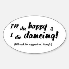 I'll Die Happy if I Die Dancing Sticker (Oval)