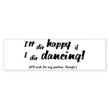 I'll Die Happy if I Die Dancing Sticker (Bumper)