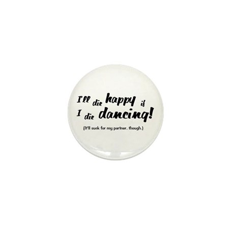 I'll Die Happy if I Die Dancing Mini Button