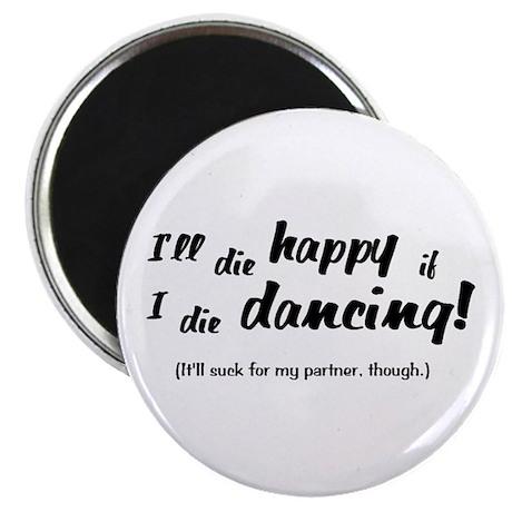 I'll Die Happy if I Die Dancing Magnet