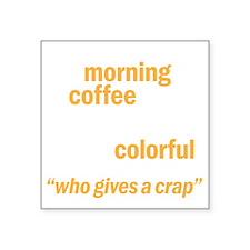 "coffeecrapdrk Square Sticker 3"" x 3"""