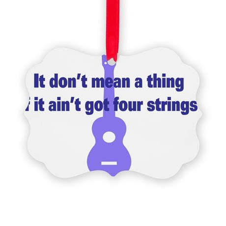 It Dont Mean A Thing if it Aint G Picture Ornament