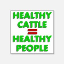 """Healthy Cattle Healthy Peop Square Sticker 3"""" x 3"""""""