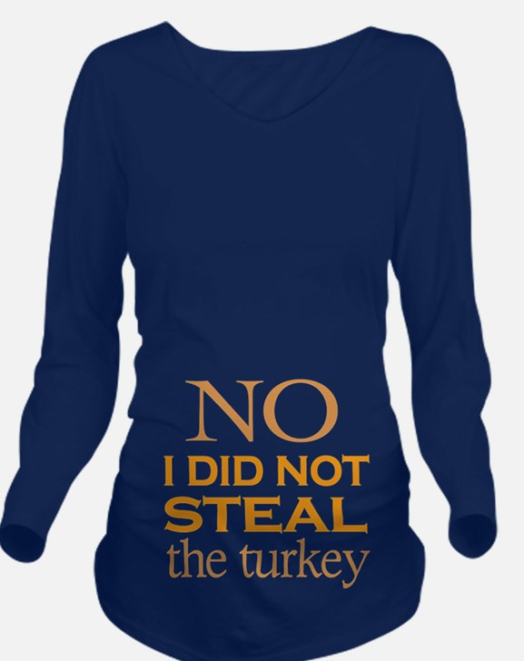 No I Did Not Steal The Turkey Long Sleeve