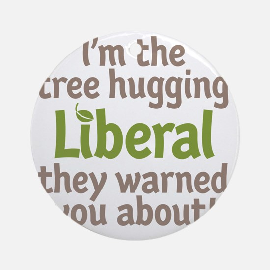 Tree Hugging Liberal Round Ornament