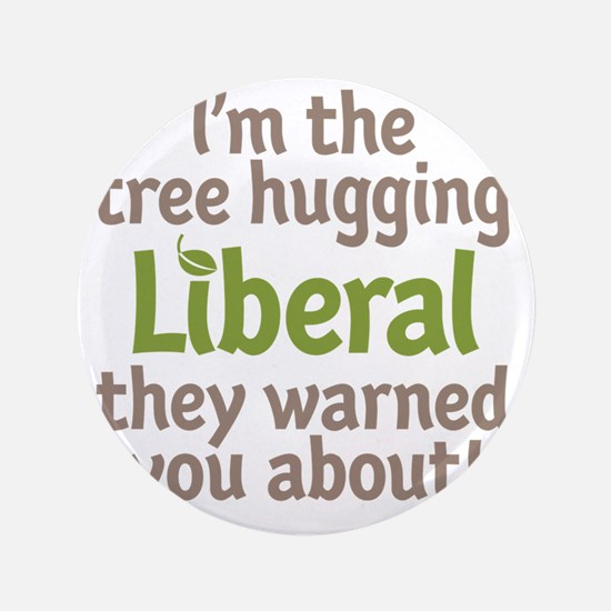 "Tree Hugging Liberal 3.5"" Button"