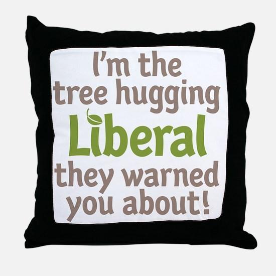 Tree Hugging Liberal Throw Pillow