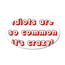 idiots are so common its cra 35x21 Oval Wall Decal