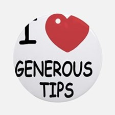 GENEROUS_TIPS Round Ornament