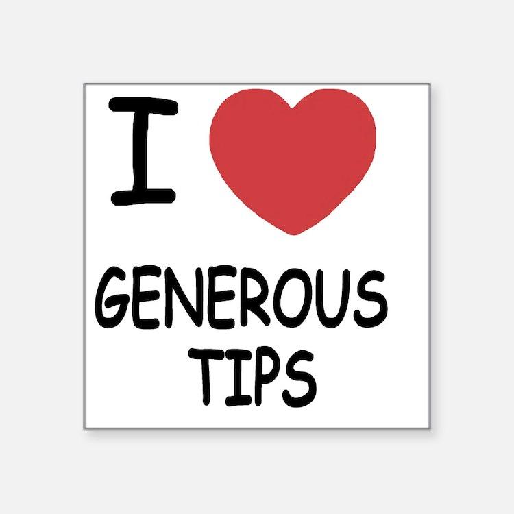 "GENEROUS_TIPS Square Sticker 3"" x 3"""