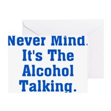 Never Mind Its The Alcohol Talking Greeting Card