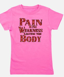 Pain is Weaknes Leaving the Body Girl's Tee
