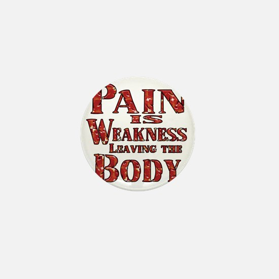 Pain is Weaknes Leaving the Body Mini Button