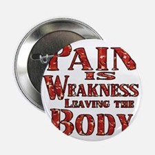"""Pain is Weaknes Leaving the Body 2.25"""" Button"""