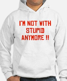 Unique I%27m not with stupid anymore Hoodie
