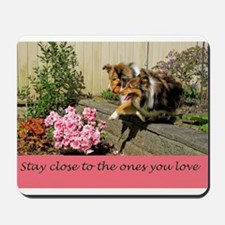 Stay close to the ones you love Mousepad