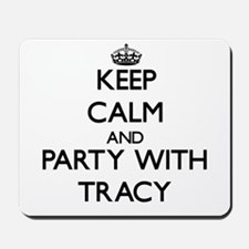 Keep Calm and Party with Tracy Mousepad