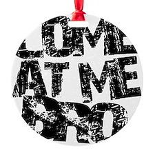 comeatmebro2 Ornament