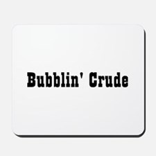 Bubbin' Crude Mousepad
