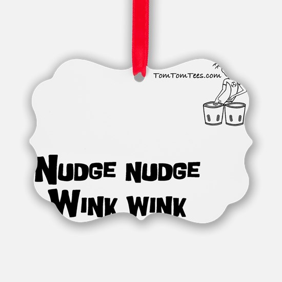 Nudge nudge Wink wink - TomTomTee Ornament
