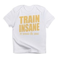 TRAIN INSANE or remain the same Infant T-Shirt