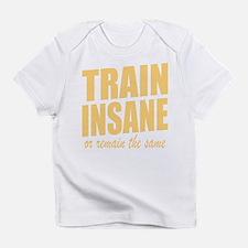 TRAIN INSANE or remain the same Infant T-Shirt
