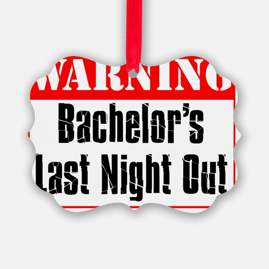 Warning Bachelor Nite Out Ornament