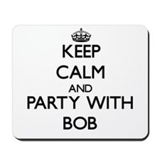 Keep Calm and Party with Bob Mousepad