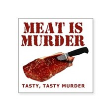 "Meat is Murder Tasty Tasty  Square Sticker 3"" x 3"""