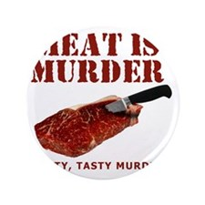 "Meat is Murder Tasty Tasty Murder 3.5"" Button"