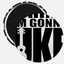 Im Gonna Uke Magnet