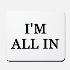 Im All In Mousepad