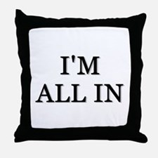 Im All In Throw Pillow