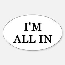 Im All In Oval Decal