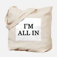 Im All In Tote Bag