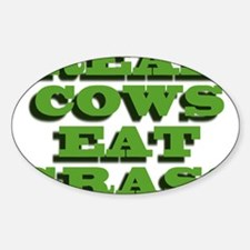 Real Cows Eat Grass Sticker (Oval)