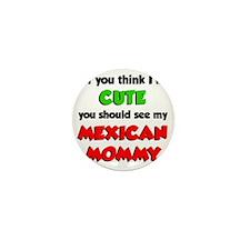 Think Im Cute Mexican Mommy Mini Button
