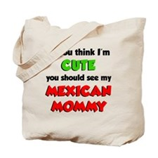 Think Im Cute Mexican Mommy Tote Bag