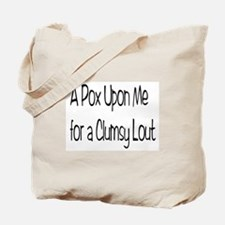 A Clumsy Lout Tote Bag