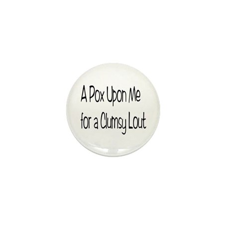 A Clumsy Lout Mini Button